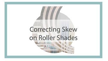 Correct Roller Shade Skewing