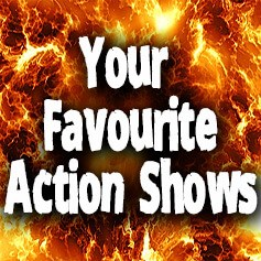 Your Favourite Action Shows