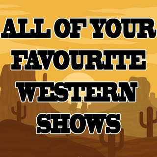 All of your Favourite Western Shows